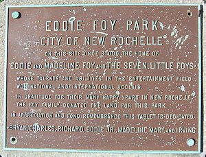 "Eddie Foy Sr. - Plaque in Eddie Foy Park: ""in gratitude for their many happy years in New Rochelle the Foy Family donated the land for this park."""