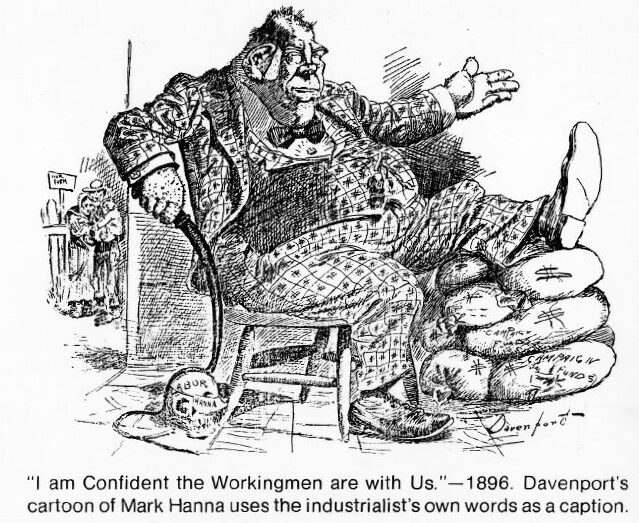 """I am confident the workingmen are with us."" Hanna's own words formed the basis for this caricature."