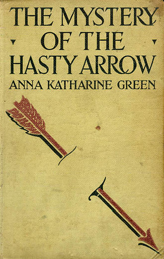 Anna Katharine Green - Cover of The Mystery of the Hasty Arrow by Anna Katharine Green