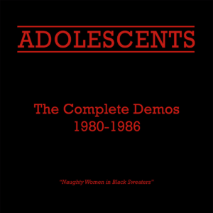 Adolescents (band) - The Complete Demos 1980–1986 (2005) collected all the demo recordings from the Adolescents' early years.