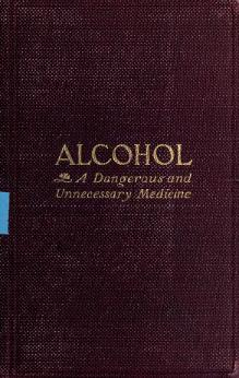 Alcohol, a Dangerous and Unnecessary Medicine.djvu