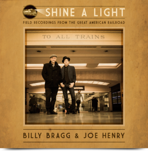 Shine a Light (Billy Bragg and Joe Henry album) - Image: Billy Bragg & Joe Henry Shine A Light Field Recordings from the American Railroad