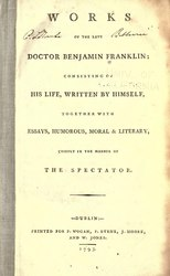 Benjamin Franklin: Works of the late Doctor Benjamin Franklin : consisting of his life, written by himself : together with essays, humorous, moral & literary, chiefly in the manner of the Spectator.