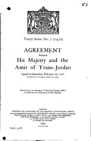Agreement between His Majesty and the Amir of Trans- Jordan, Signed at Jerusalem, 20th February 1928, cmd 3488 Agreement between His Majesty and the Amir of Trans- Jordan, Signed at Jerusalem, 20th February, 1928, cmd 3488.pdf