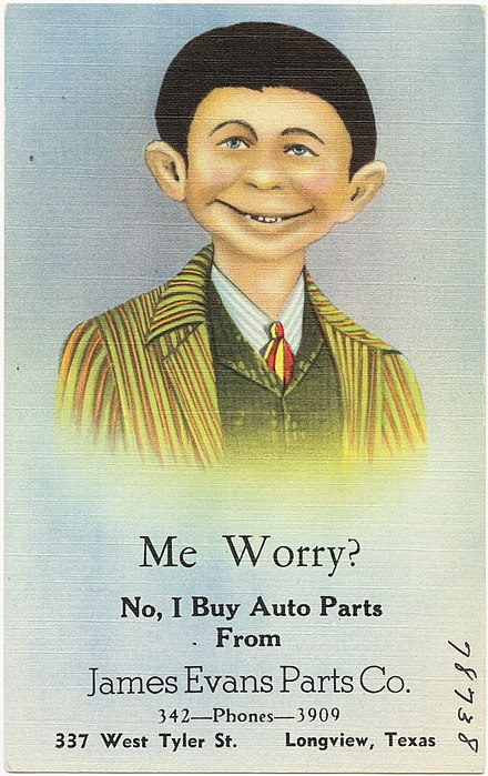 Postcard from 1930 to 1945 with a similar boy and slogan to Mad's Neuman Me worry%3F No, I buy auto parts from James Evans Parts Co., 337 West Tyler St., Longview, Texas.jpg