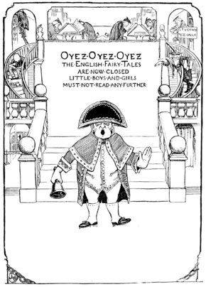 OYEZ•OYEZ•OYEZ  THE•ENGLISH•FAIRY•TALES•ARE•NOW•CLOSED•LITTLE•BOYS•AND•GIRLS•MUST-NOT-READ-ANY•FURTHER•