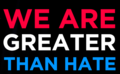 We Are Greater Than Hate 13166050 10153439383335493 7965230929170020938 n.png
