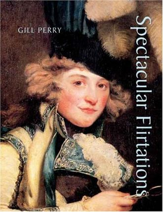 Gill Perry - The cover of Spectacular flirtations (2007) featuring Mrs. Jordan in the Character of Hippolyta by John Hoppner, 1791.