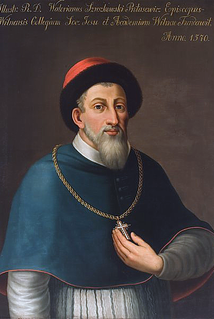 Walerian Protasewicz Bishop of Lutsk and Vilnius, Counter-Reformation activist, founder of Vilnius University