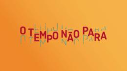 e5265fd4d7e O Tempo Não Para (telenovela) – Wikipédia