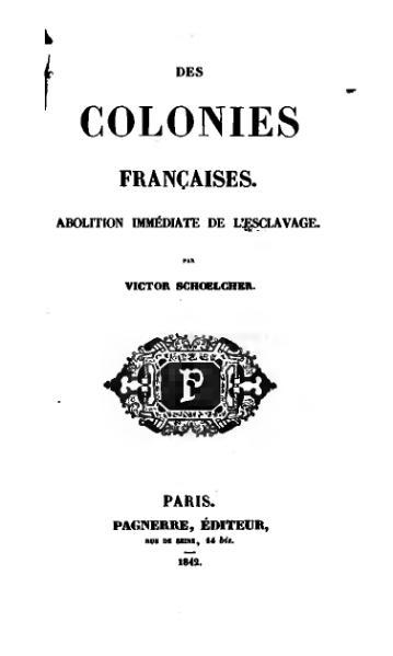 File:Schœlcher - Des colonies françaises. Abolition immédiate.djvu