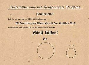 "Reichstag (Nazi Germany) - Referendum ballot in April 1938. It reads: ""Do you agree with the reunification of Austria with the German Reich that was enacted on 13 March 1938, and do you vote for the party of our leader Adolf Hitler?"" The large circle is labelled ""Yes"", the smaller ""No""."