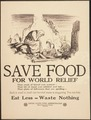 """Save Food for World Relief. That crust of bread you wasted- That bit of meat you nibbled and left- That plate of left- - NARA - 512529.tif"
