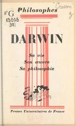 Darwin : sa vie, son œuvre, sa philosophie