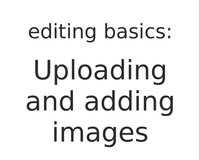 File:Editing basics - Uploading and adding images.webm