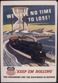 "We have no time to lose^ ""Keep `em rolling."" The railroads are the backbone of offense. - NARA - 535163.tif"