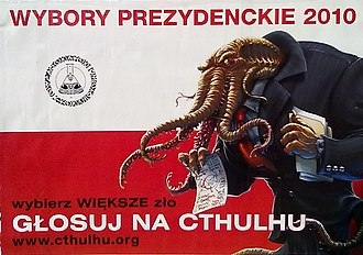 "Cthulhu - Poster from the 2010 Polish presidential election. The caption translates as ""Choose the greater evil. Vote Cthulhu."""