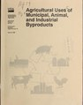 Agricultural uses of municipal, animal, and industrial byproducts (IA agriculturaluses44wrig).pdf