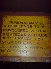 Bureaucracy is a challenge to be conquered with a righteous attitude, a tolerance for stupidity, and a bulldozer when necessary