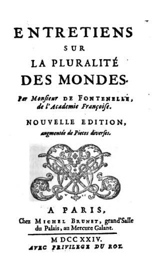 Bernard Le Bouyer de Fontenelle, Entretiens sur la pluralité des mondes, Paris : Brunet, 1724 [texte originellement publié en 1686]
