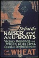 """Defeat the Kaiser and his U-Boats. Victory depends on which fails at first, food or frightfulness. Eat less wheat."" - NARA - 512538.tif"