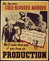 THE JAP WAY - COLD BLOODED MURDER. WE'LL MAKE THEM PAY IF YOU KEEP UP PRODUCTION. - NARA - 515617.jpg