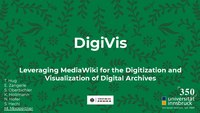 Wikimania 2019 - DigiVis - Leveraging MediaWiki for the Digitization and Visualization of Digital Archives.pdf