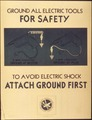 """Ground all Electric Tools for Safety to Avoid Electric Shock, Attach Ground First"" - NARA - 516303.tif"