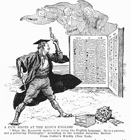 President Theodore Roosevelt was criticized for supporting the simplified spelling campaign of Andrew Carnegie in 1906 A few shots at the king's English. Theodore Roosevelt spelling reform cartoon.JPG
