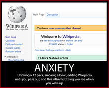 "Image of Wikipedia's main page with the message ""You have new Messages"". Caption underneath reads ""ANXIETY: Drinking a 12 pack, smoking a bowl, editing Wikipedia until you pass out, and this is the first thing you see when you wake up."""