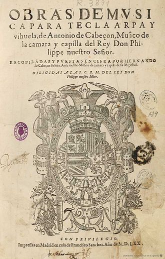 Hernando de Cabezón - Las obras de música para tecla, arpa y vihuela de Antonio de Cabezón, published in 1578 by his son Hernando de Cabezón