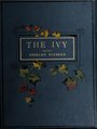 The ivy, a monograph; comprising the history, uses, characteristics, and affinities of the plant, and a descriptive list of all the garden ivies in cultivation (IA ivymonographcomp00hibb).pdf