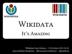 Wikidata is amazing - Wikidata Goes Libraries, October 18 2019.pdf