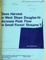 Does harvest in west slope Douglas-fir increase peak flow in small forest streams? (IA CAT92273139).pdf