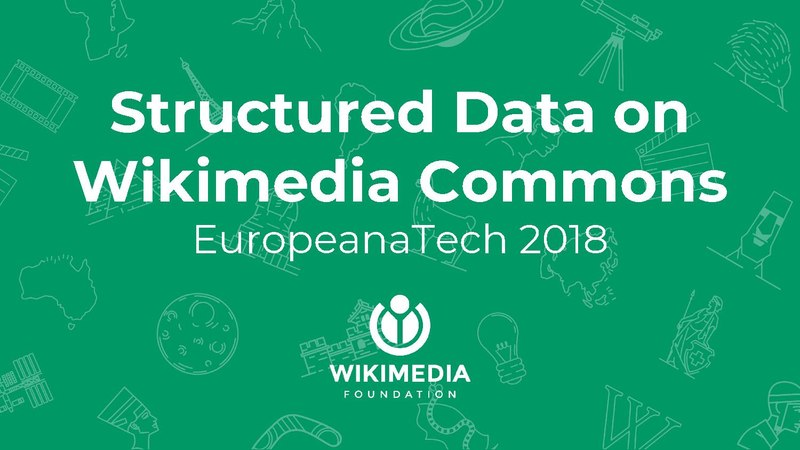 File:Structured Data on Commons - EuropeanaTech 2018.pdf