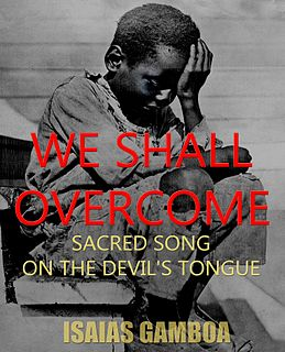<i>We Shall Overcome: Sacred Song on the Devils Tongue</i>