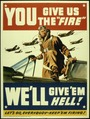 """YOU GIVE US THE 'FIRE' WE'LL GIVE'EM HELL - NARA - 516224.tif"