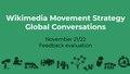 Wikimedia Movement Strategy Global Conversations November 21 22 Feedback evaluation.pdf