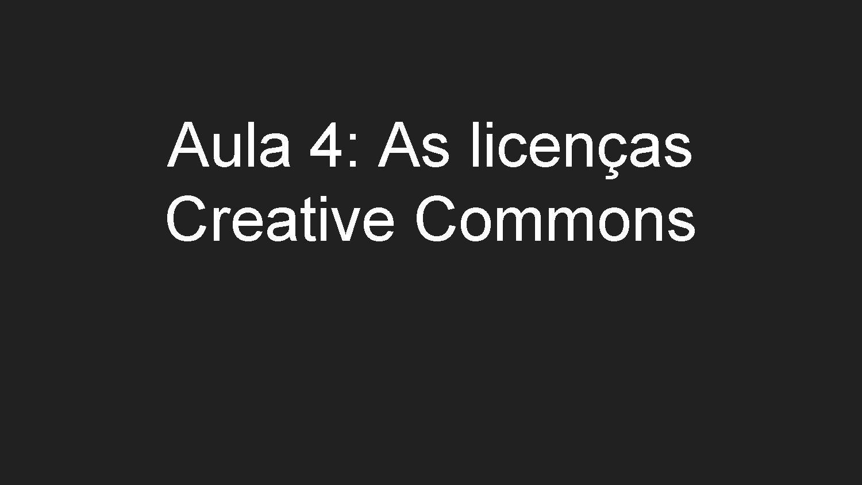 Ficheiro:Aula 4 - As licenças Creative Commons.pdf ...