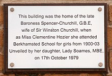 This building was the home of the late Baroness Spencer-Churchill, GBE, wife of Sir Winston Churchill, when as Miss Clementine Hozier she attended Berkhamsted School for Girls from 1900–03. Unveiled by her daughter, Lady Soames MBE, on 17 October 1979