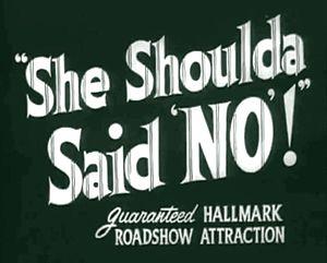 She Shoulda Said No! - Screenshot of title card