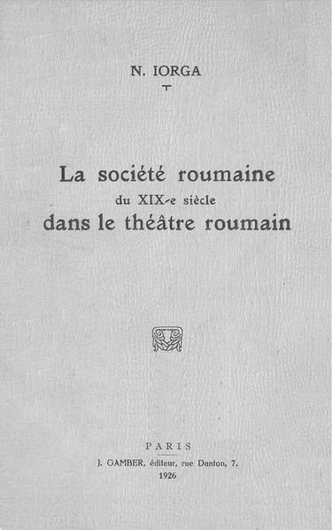 File:Nicolae Iorga - La société roumaine du XIX-e siècle dans le théâtre roumain.pdf