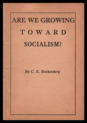 C. E. Ruthenberg - Cover of Ruthenberg's first political pamphlet, published in 1917 by Local Cleveland, Socialist Party. According to WorldCat less than a dozen copies are known.