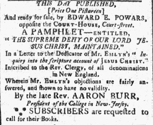 "Aaron Burr Sr. - Publication notice of a pamphlet ""The Supreme Deity of our Lord Jesus Christ, Maintained"" by Burr (Boston: Edward E. Powars, 1791)"