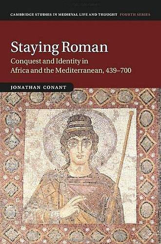 Cambridge Studies in Medieval Life and Thought - Staying Roman by Jonathan Conant, 2015, from the fourth series of Cambridge Studies in Medieval Life and Thought.