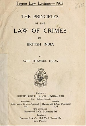 Syed Shamsul Huda - Tagore Law Lecture -'The Principles of the Law of Crimes in British India'