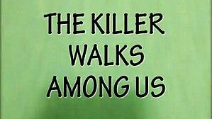 TheKillerWalksAmongUs.jpg