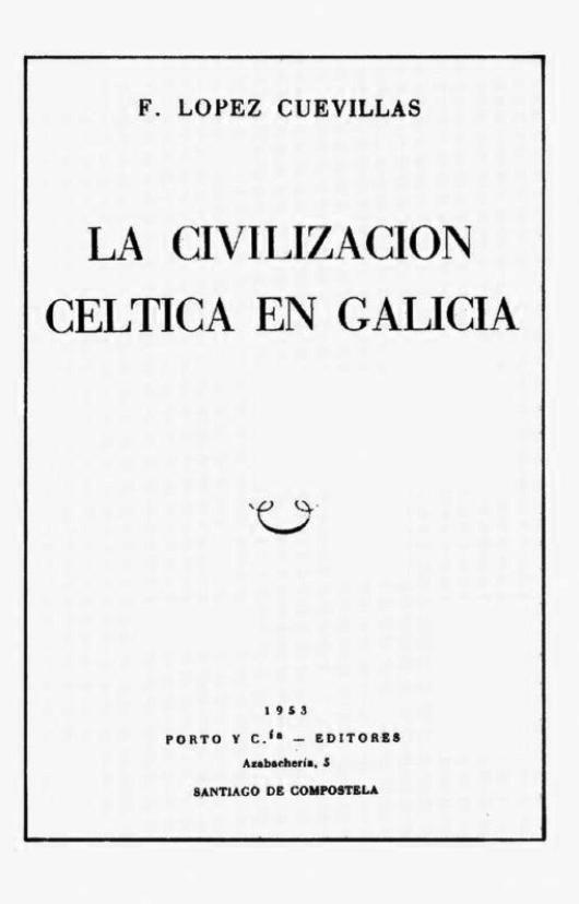 La Civilización Céltica en Galicia, F. López Cuevillas, 1953 Santiago de Compostela