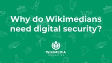 Why do Wikimedians need digital security - a quick highlight on an important issue.pdf