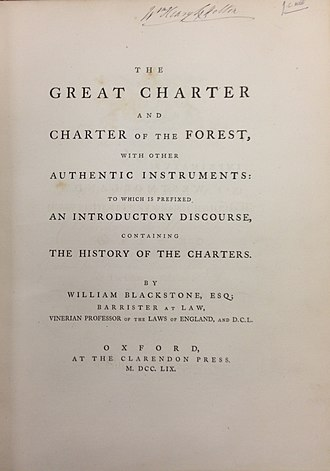 William Blackstone - The title page of the first edition of Blackstone's The Great Charter and Charter of the Forest (1759) The signature of William Henry Lyttelton, 3rd Baron Lyttelton (1782–1837), an English Whig politician, appears at the top of the page in this copy of the book.
